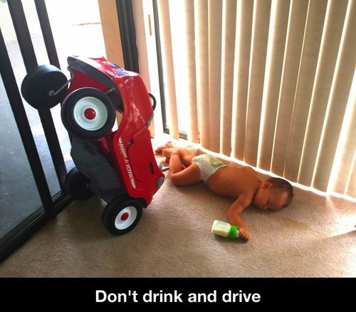 kid, don't drink and drive, lol