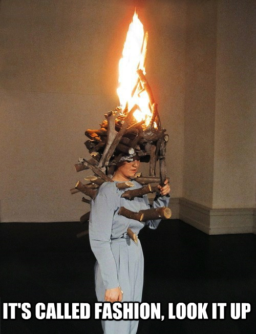 it's called fashion look it up, poorly dressed, woman dressed as a real campfire, wtf