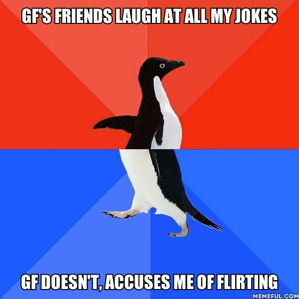 socially awkward penguin, girlfriend jealousy, laugh at jokes