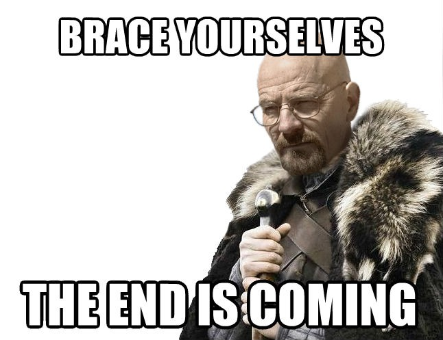 breaking bad, brace yourselves, the end is coming, series finale, game of thrones, meme