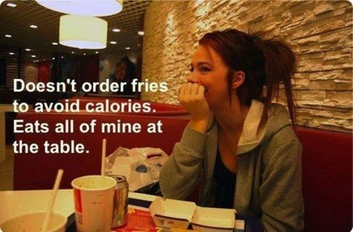doesn't order fries to avoid calories, eats all of mine at the table, scumbag girlfriend logic, meme
