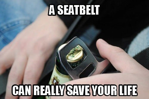 a seatbelt can really save your life, beer opener