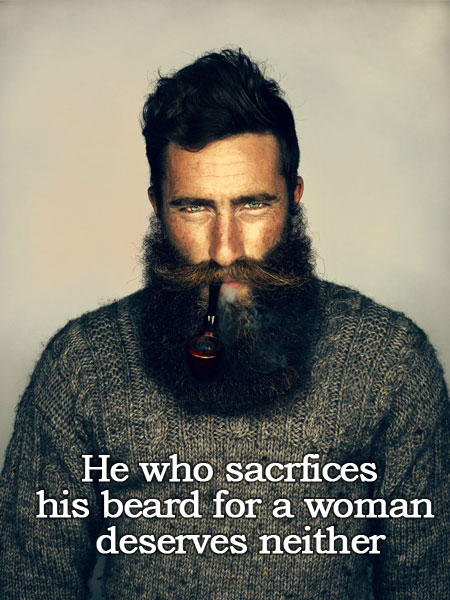 he who sacrifices his beard for a woman deserves neither