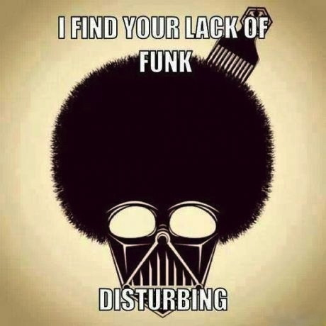i find your lack of funk disturbing, darth vader, afro, lack of funk, mashup