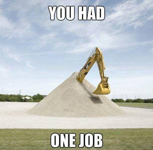excavator, sand, you had one job, lol, meme