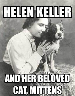 hellen keller, beloved cat, mittens, lol, dog