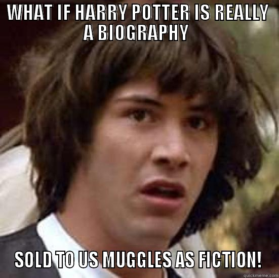 meme, conspiracy keanu, harry potter is real, sold to muggles as fiction