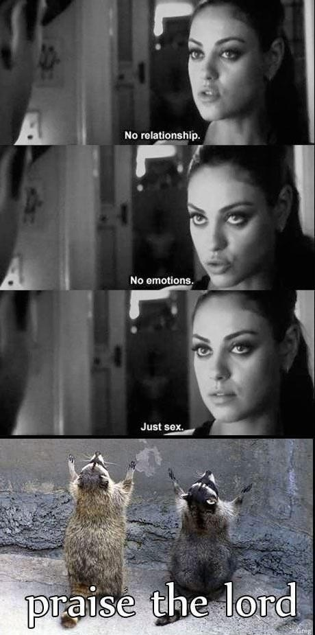 no emotions, no relationship, just sex, praise the lord, meme, racoons, mila kunis