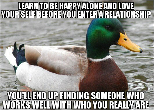 actual advice mallard, learn to be happy alone and love yourself