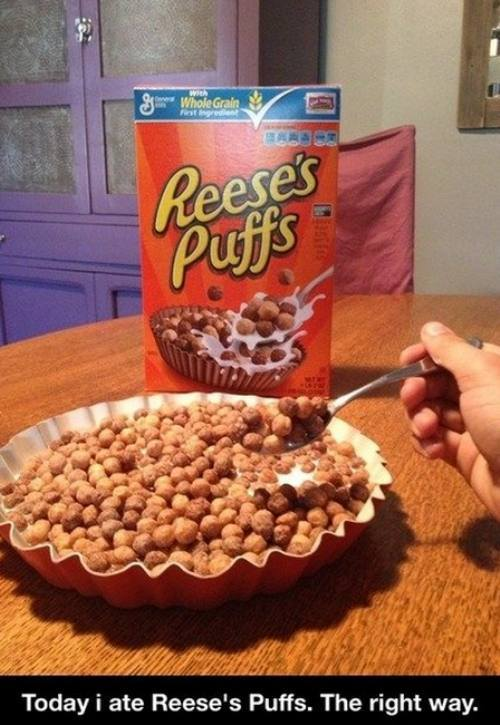 today I ate reese's puffs the right way, giant bowl like on the box