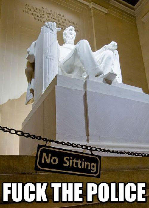 abraham lincoln statue, fuck the police, meme, rebel, sign, lol, no sitting