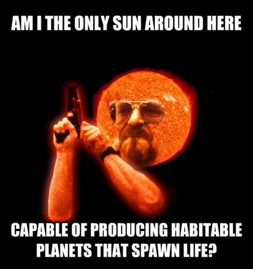 am I the only sun around here, capable of producing habitable planets that spawn life?, meme, mashup