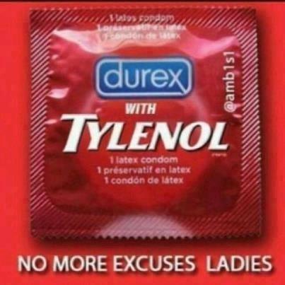 durex condom, with tylenol, no more excuses ladies