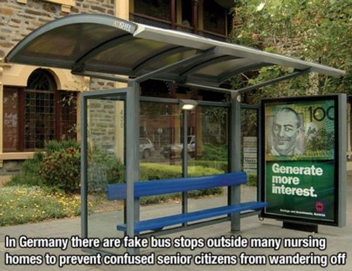 in germany there are fake bus stops outside many nursing homes to prevent confused senior citizens from wandering off