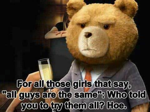 ted, all guys are the same, who told you to try them all, lol, joke