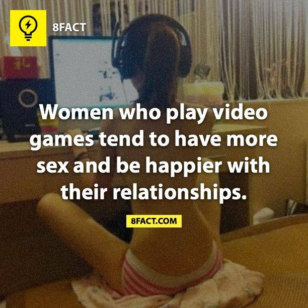 8fact, women who play video games have more sex and are happier