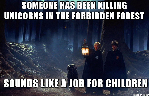harry potter logic, someone has been killing unicorns in the forbidden forest, sounds like a job for children