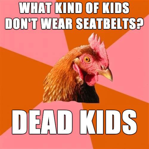 what kinds of kids don't wear seat belts? dead kids, meme