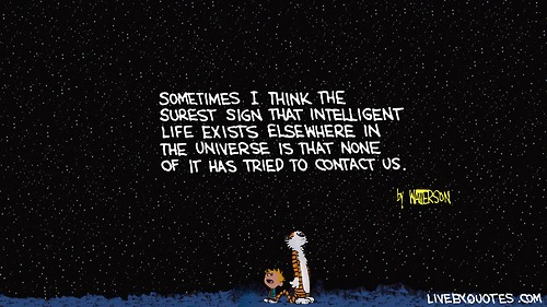 sometimes i think the surest sign that intelligent life exists elsewhere in the universe is that none of it has tried to contact us, calvin and hobbes, comic, lol