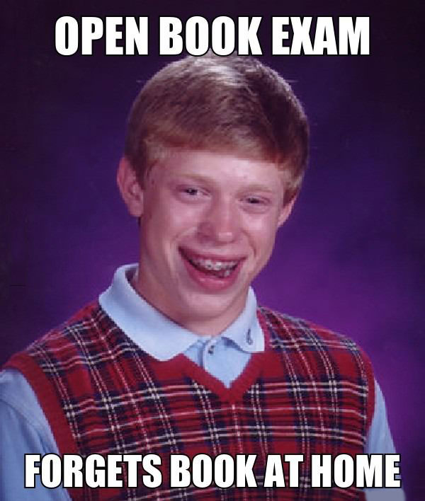 bad luck brian, open book exam, forgets book at home