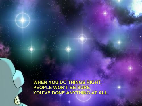 when you do things right, people won't be sure you've done anything at all, futurama, god, bender, quote
