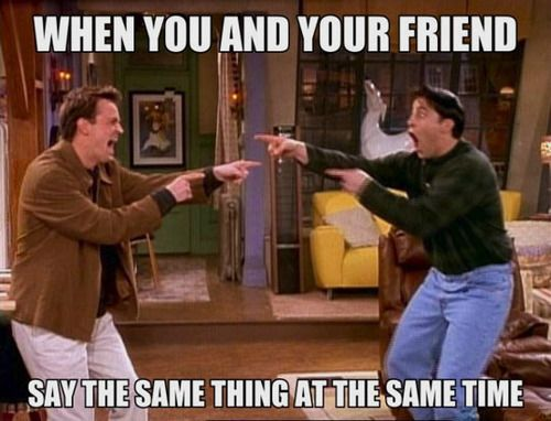 when you and your friend say the same thing at the same time, meme, friends