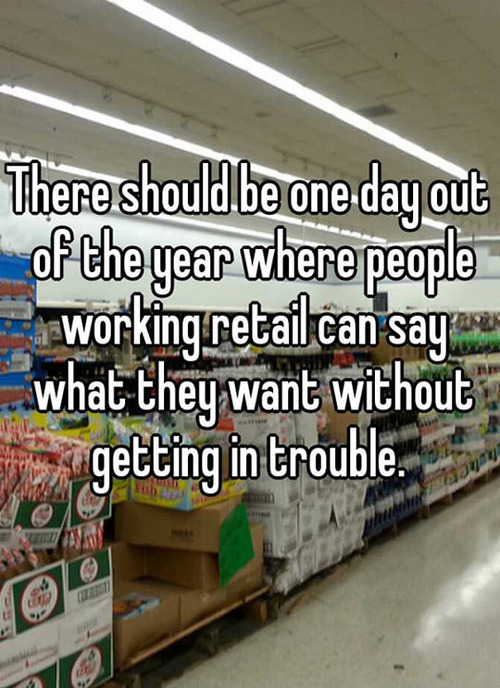 one day a year when people working retail can say what they want