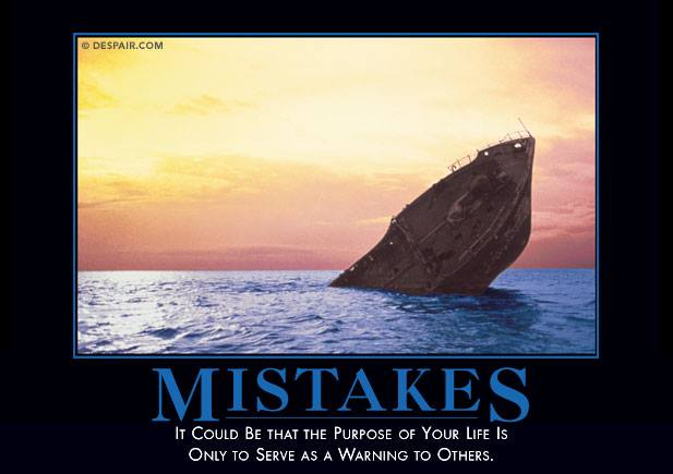 mistakes, meme, it could be that the purpose of your life is only to serve as a warning to others, motivation