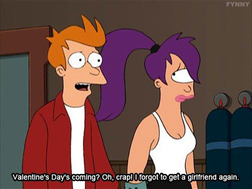 fry, futurama, leela, valentine day's coming? oh crap i forgot to get a girlfriend again