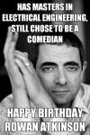 has masters in electrical engineering, still chose to be a comedian, happy birthday rowan atkinson, meme