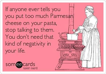 ecard, too much parmesan cheese, you do not need negativity in your life