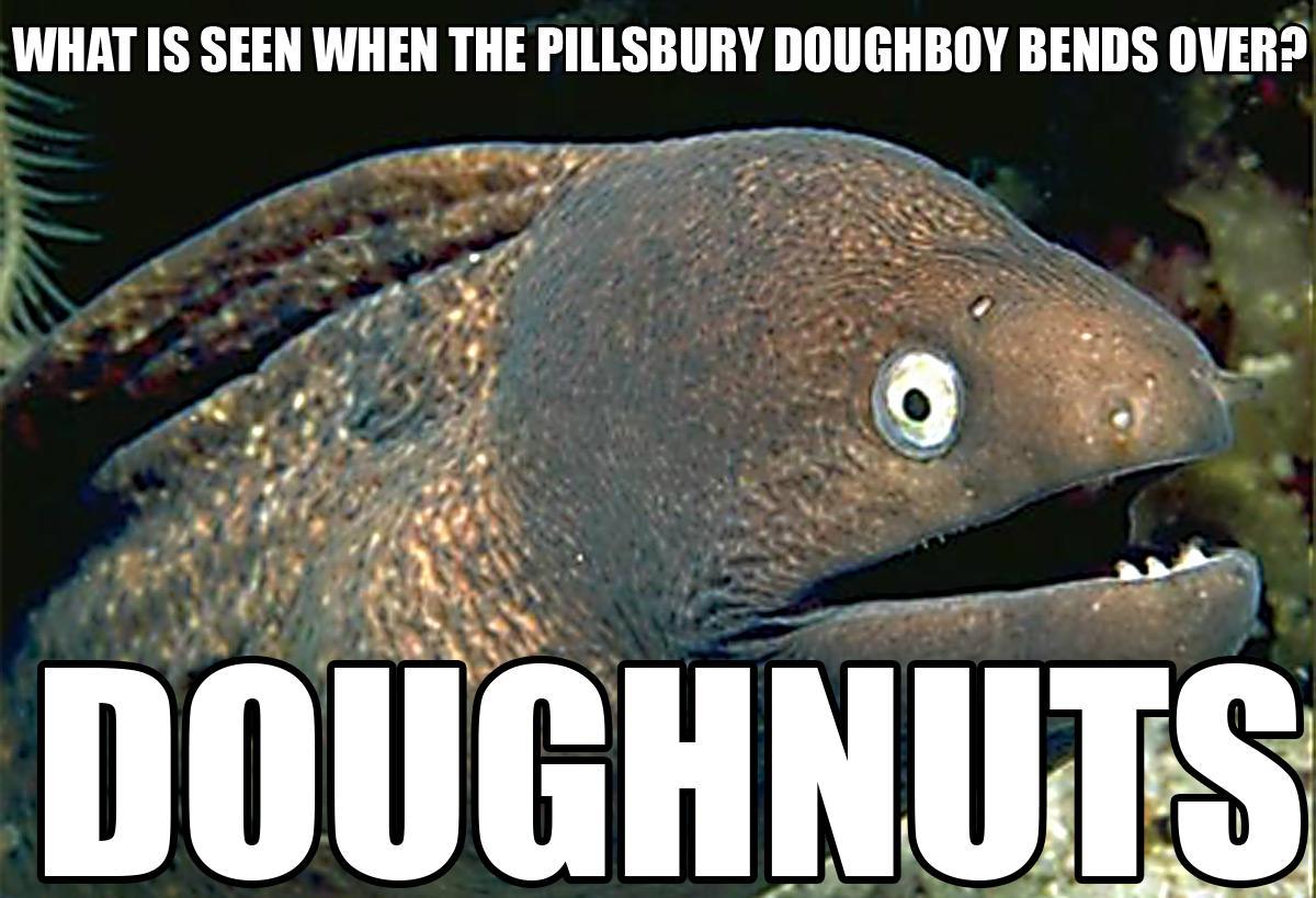 what is seen when the pillsbury doughboy bends over?, doughnuts, bad joke eel, meme