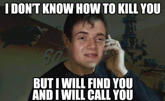 stoner steve, meme, i don't know how to kill you but i will find you and i will call you