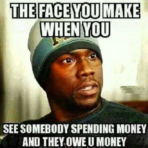 the face you make when you see somebody spending money and they owe you money, meme