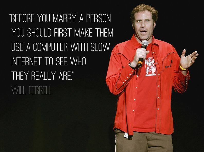before you marry someone you should first make them use a computer with slow internet to see who they really are, will ferrell, joke