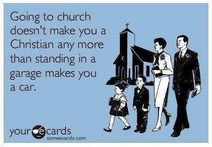 ecard, going to church doesn't make you christian any more than standing in a garage makes you a car