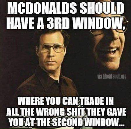 will ferrell, meme, mcdonald's should have a 3rd window where you can trade in all the wrong shit they gave you at the second window