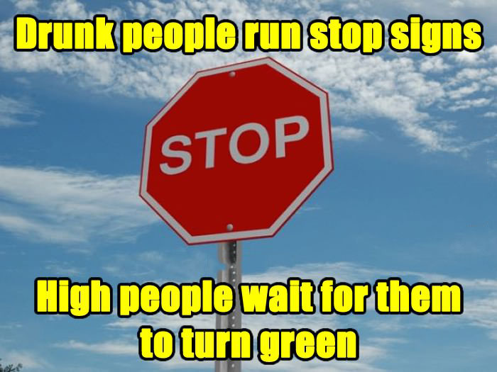 drunk people run stop signs, high people wait for them to turn green, meme