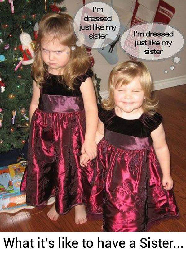 what it is like to have a sister, i'm dressed just like my sister