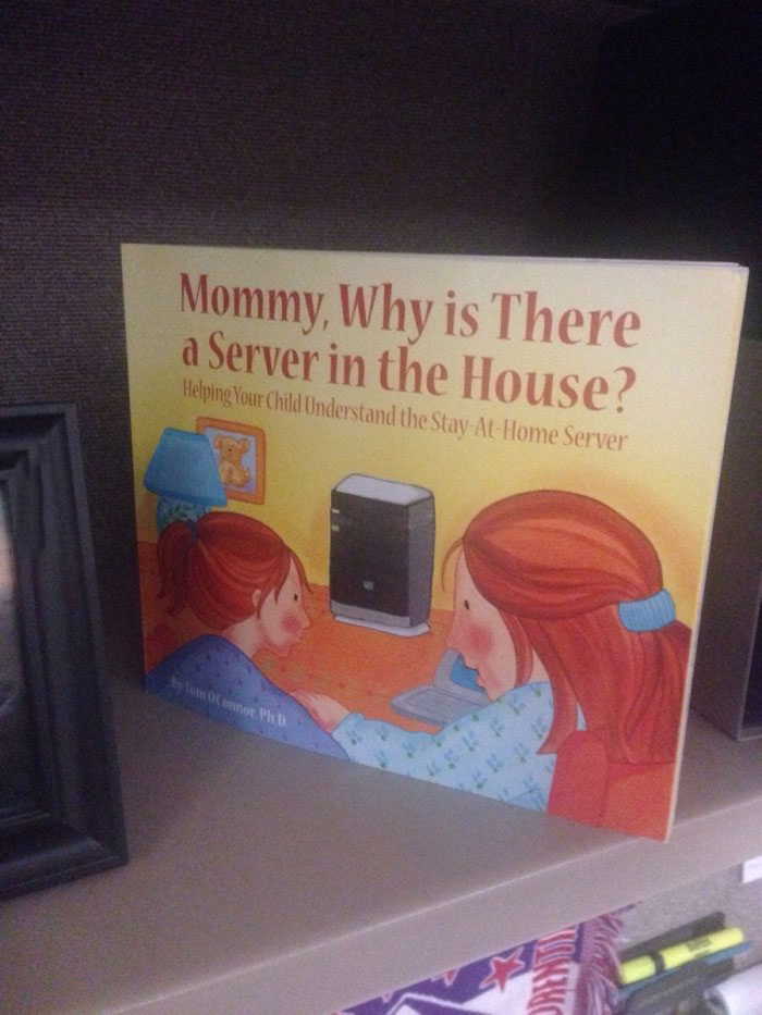 children's book, mommy why is there a server in the house?, first world nerd problems
