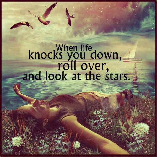 when life knocks you down, roll over and look at the stars, inspiration