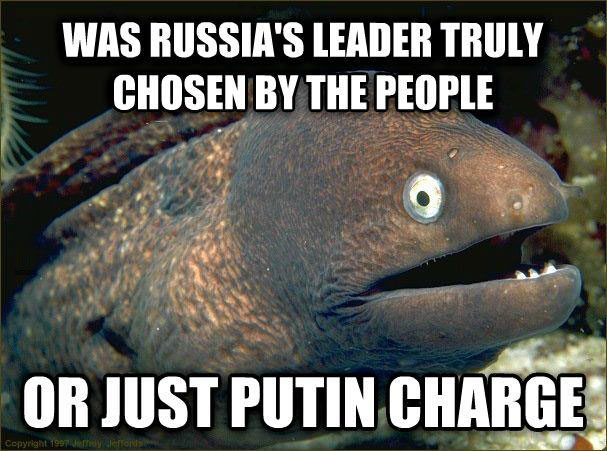 bad pun fish, was russia's leader truly chosen by the people or just putin charge