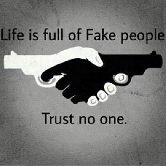 life is full of fake people, trust no one, two hands that are also guns