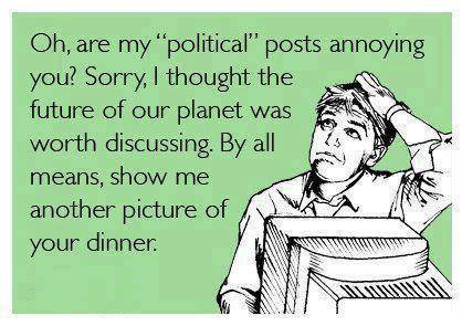 oh my political posts are annoying you?, i thought the future of our planet was worth discussing, ecard