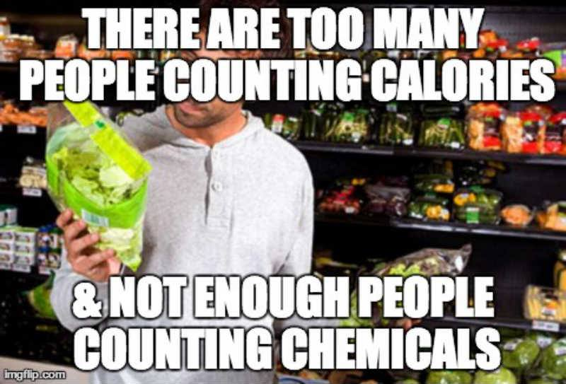 there are too many people counting calories and not enough people counting chemicals, meme, healthy eating