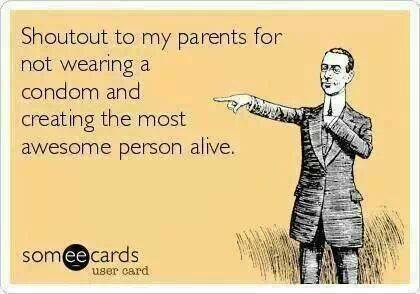 ecard, shoot out to my parents for not wearing a condom and creating the most awesome person alive