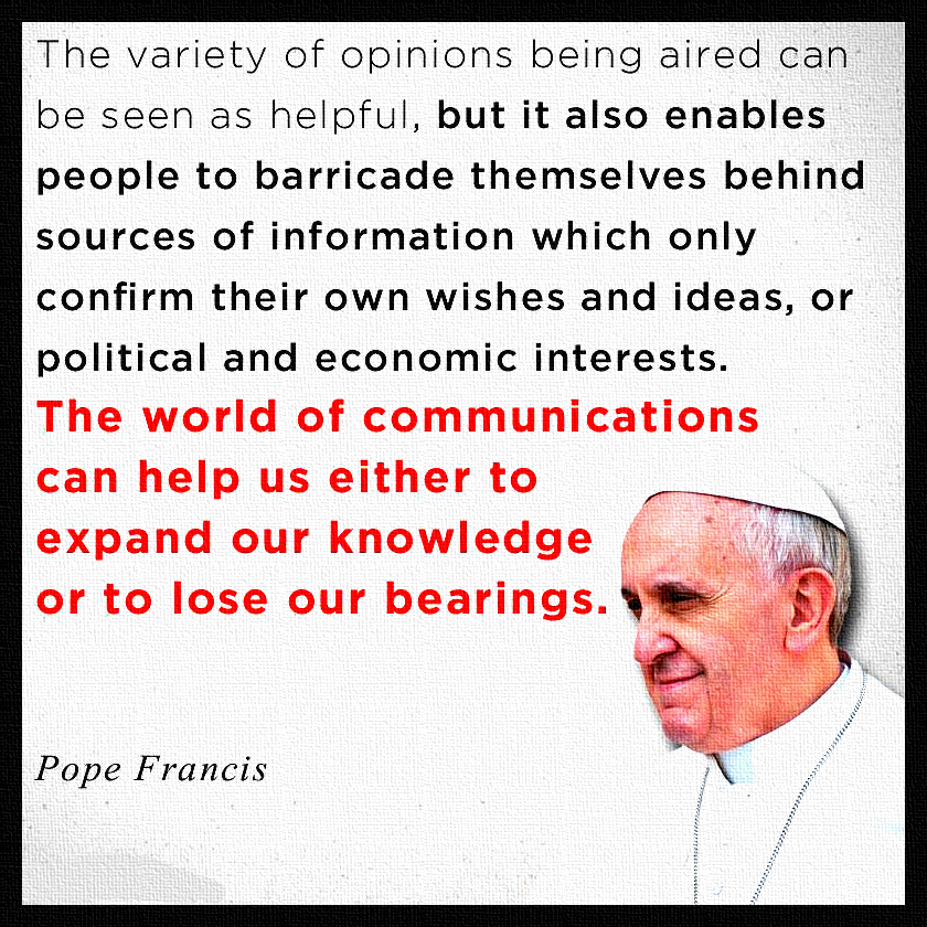 pope francis, the world of communications can either help us to expand our knowledge or to lose our bearings, quote