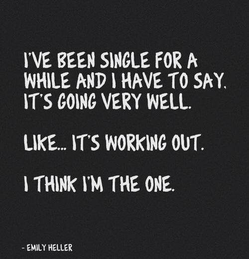 i've been single for a while and i have to say it's going very well, like it's working out, i think i'm the one, emily heller, quote