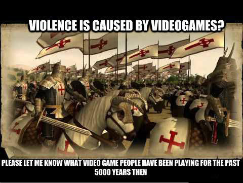violence is caused by videogames? please let me know what video game people have been playing for the past 5000 years, meme