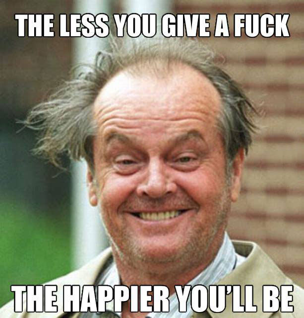 the less you give a fuck the happier you'll be, meme, jack nicholson
